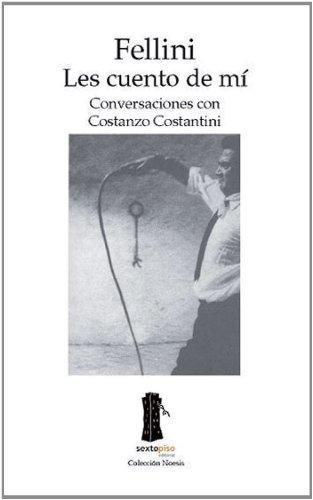 Fellini. Les Cuento De Mi. Conversaciones Con Costanzo Costantini