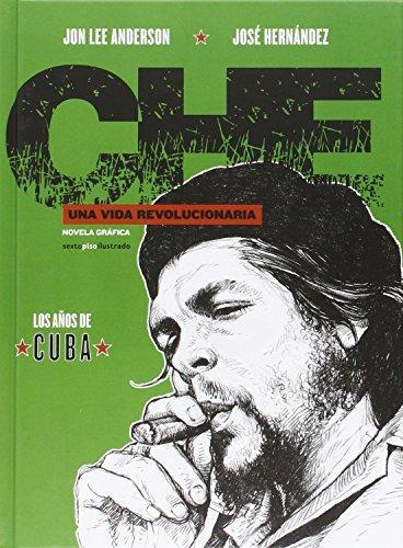 Che Una Vida Revolucionaria Los Años De Cuba