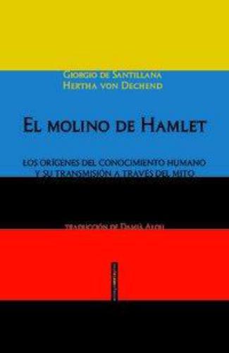 Molino De Hamlet. Los Origenes Del Conocimiento Humano Y Su Transmision A Traves Del Mito, El
