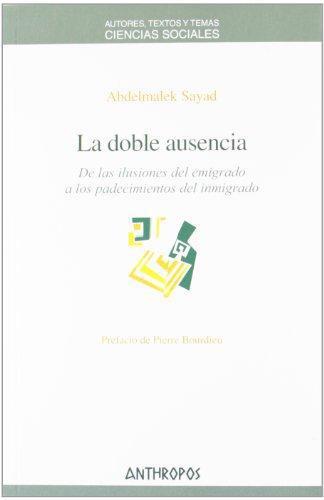 Doble Ausencia De Las Ilusiones Del Emigrado A Los Padecimientos Del Inmigrado, La