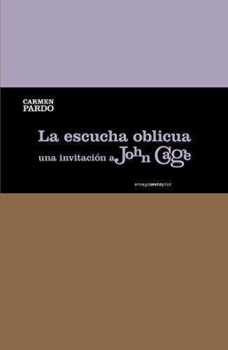 Escucha Oblicua Una Invitacion A John Cage, La