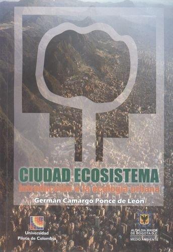 Ciudad Ecosistema. Introduccion A La Ecologia Urbana