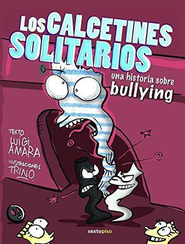 Calcetines Solitarios. Una Historia Sobre Bullying, Los