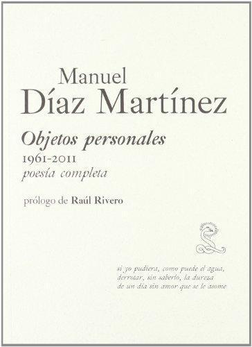 Manuel Diaz Martinez. Objetos Personales 1961-2011. Poesia Completa