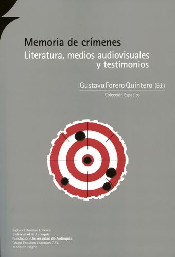 Memoria De Crimenes. Literatura, Medios Audiovisuales Y Testimonios