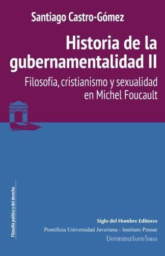 Historia De La Gubernamentalidad Ii. Filosofia Cristianismo Y Sexualidad En Michel Foucault