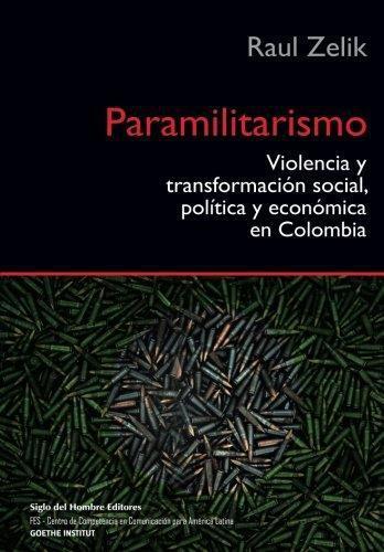 Paramilitarismo. Violencia Y Transformacion Social, Politica Y Economica En Colombia