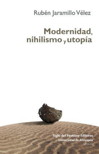 Modernidad Nihilismo Y Utopia