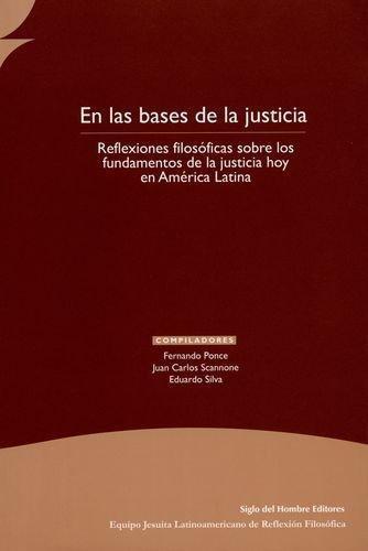 En Las Bases De La Justicia. Reflexiones Filosoficas Sobre Los Fundamentos De La Justicia Hoy En A. Latina