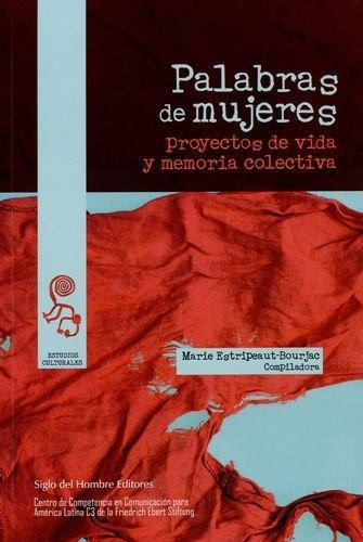 Palabras De Mujeres Proyectos De Vida Y Memoria Colectiva