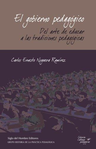 Gobierno Pedagogico. Del Arte De Educar A Las Tradiciones Pedagogicas, El