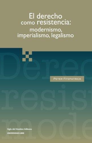 Derecho Como Resistencia: Modernismo, Imperialismo, Legalismo, El