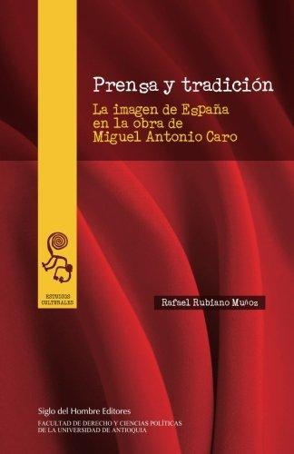 Prensa Y Tradicion. La Imagen De España En La Obra De Miguel Antonio Caro