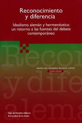 Reconocimiento Y Diferencia Idealismo Aleman Y Hermeneutica Un Retorno A Las Fuentes Del Debate Contemporaneo