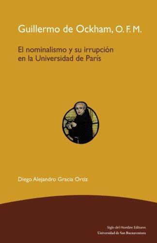 Guillermo De Ockham, O.F.M. El Nominalismo Y Su Irrupcion En La Universidad De Paris