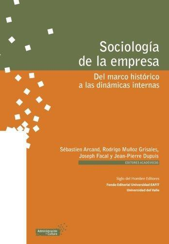 Sociologia De La Empresa. Del Marco Historico A Las Dinamicas Internas