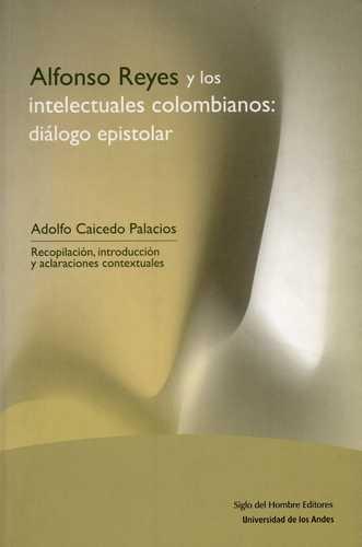 Alfonso Reyes Y Los Intelectuales Colombianos: Dialogo Epistolar