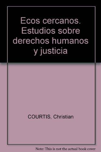 Ecos Cercanos. Estudios Sobre Derechos Humanos Y Justicia