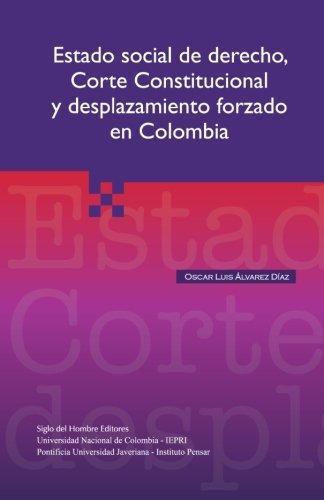 Estado Social De Derecho Corte Constitucional Y Desplazamiento Forzado En Colombia