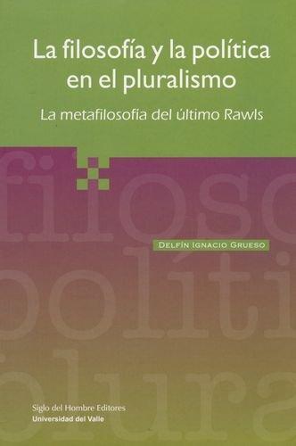 Filosofia Y La Politica En El Pluralismo. La Metafilosofia Del Ultimo Rawls, La