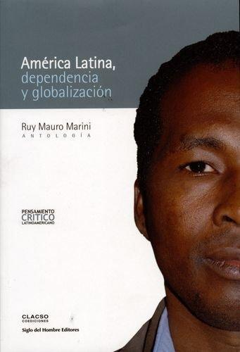 America Latina Dependencia Y Globalizacion