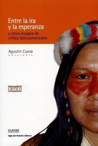 Entre La Ira Y La Esperanza Y Otros Ensayos De Critica Latinoamericana