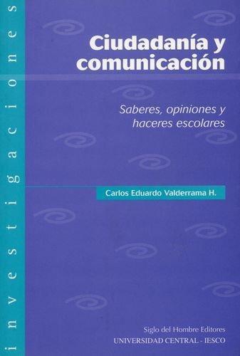 Ciudadania Y Comunicacion Saberes Opiniones Y Haceres Escolares