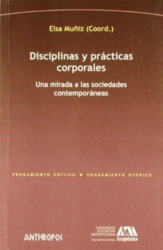 Disciplinas Y Practicas Corporales. Una Mirada A Las Sociedades Contemporaneas