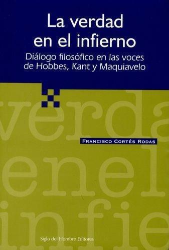 Verdad En El Infierno. Dialogo Filosofico Hobbes Kant Y Maquiavelo, La