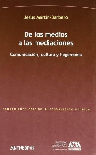 De Los Medios A Las Mediaciones. Comunicacion, Cultura Y Hegemonia