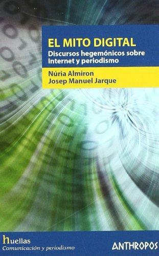 Mito Digital Discursos Hegemonicos Sobre Internet Y Periodismo, El