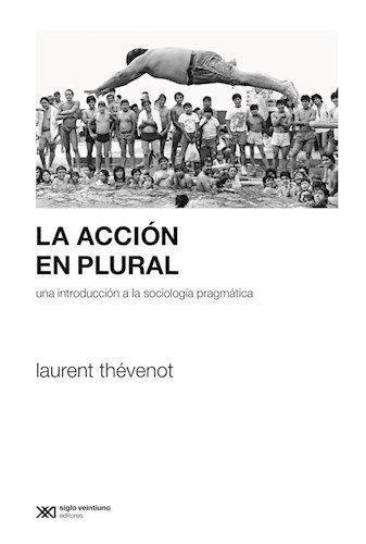 Accion En Plural. Una Introduccion A La Sociologia Pragmatica, La