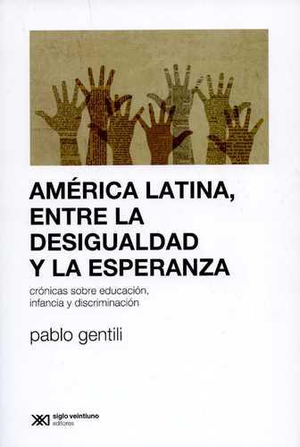 America Latina Entre La Desigualdad Y La Esperanza. Cronica Sobre Educacion Infancia Y Discriminacion