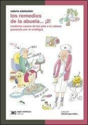 Remedios De La Abuela 2 Medicina Casera De Los Pies A La Cabeza Pasando Por El Ombligo, Los