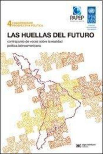 Huellas Del Futuro Contrapunto De Voces Sobre La Realidad Politica Latinoamericana, Las