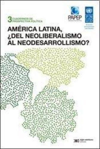 America Latina Del Neoliberalismo Al Neodesarrollismo?