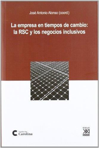 Empresa En Tiempos De Cambio: La Rsc Y Los Negocios Inclusivos, La