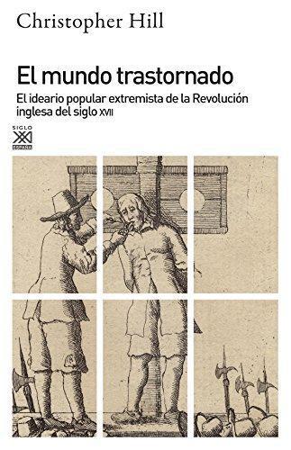 Mundo Trastornado. El Ideario Popular Extremista De La Revolucion Inglesa Del Siglo Xvii, El
