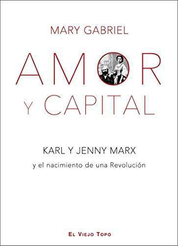 Amor Y Capital. Karl Y Jenny Marx Y El Nacimiento De Una Revolucion