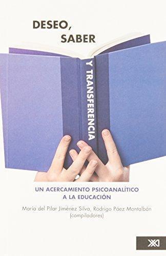 Deseo Saber Y Transferencia Un Acercamiento Psicoanalitico A La Educacion