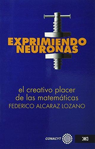 Exprimiendo Neuronas. El Creativo Placer De Las Matematicas