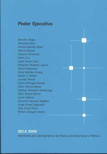 Poder Ejecutivo. Sela 2006 (Seminario En Latinoamerica De Teoria Constitucional Y Politica)