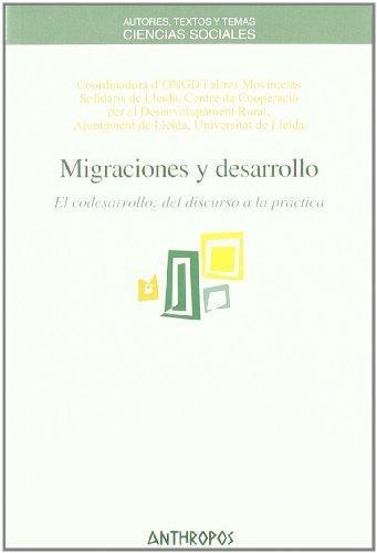 Migraciones Y Desarrollo. El Codesarrollo: Del Discurso A La Practica