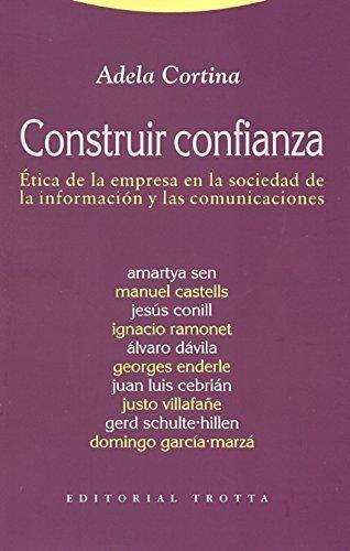 Construir Confianza: Etica De La Empresa En La Sociedad De La Infomacion