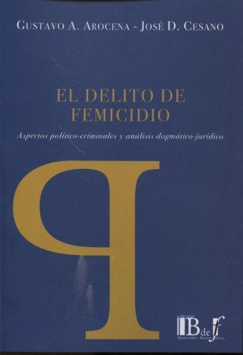 Delito De Femicidio. Aspectos Politico Criminales Y Analisis Dogmatico Juridico, El