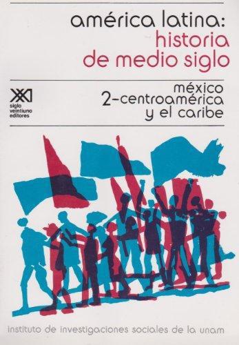 America Latina Historia (2) De Medio Siglo. Mexico Centroamerica Y El Caribe