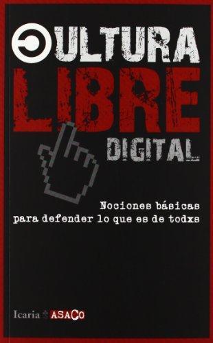 Cultura Libre Digital. Nociones Basicas Para Defender Lo Que Es De Todxs
