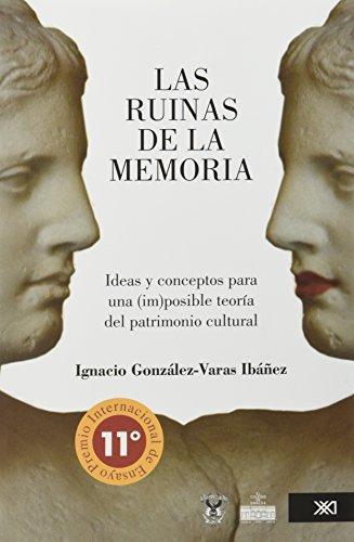 Ruinas De La Memoria. Ideas Y Conceptos Para Una Imposible Teoria Del Patrimonio Cultural, Las