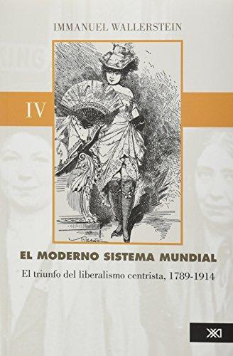 Moderno Sistema Mundial Iv El Triunfo Del Liberalismo Centrista 1789-1914, El