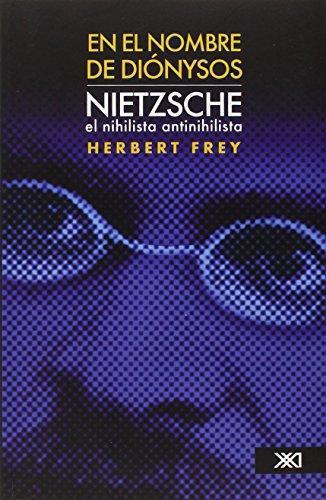 En El Nombre De Dionysos. Nietzsche El Nihilista Antinihilista